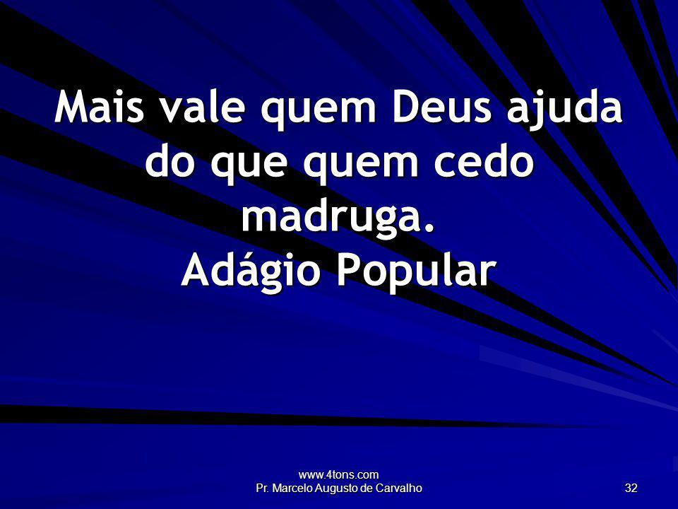 Mais vale quem Deus ajuda do que quem cedo madruga. Adágio Popular