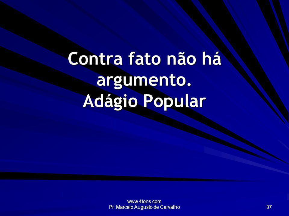 Contra fato não há argumento. Adágio Popular