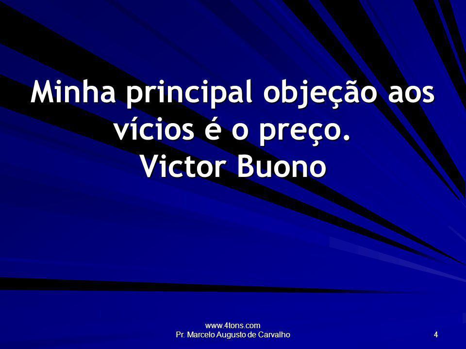 Minha principal objeção aos vícios é o preço. Victor Buono