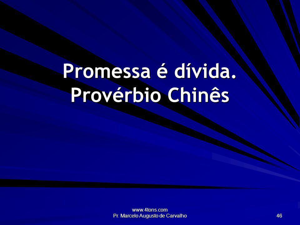 Promessa é dívida. Provérbio Chinês