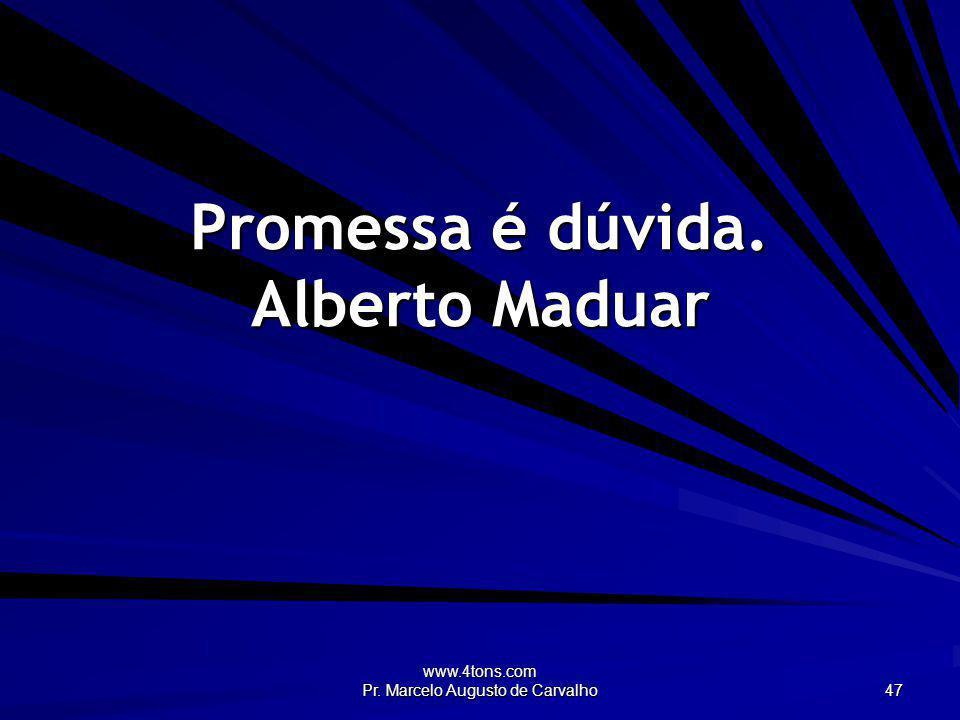 Promessa é dúvida. Alberto Maduar