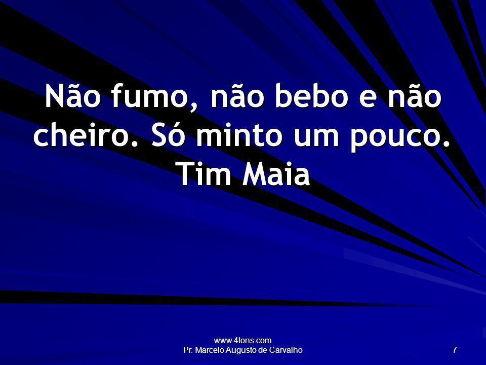 Não fumo, não bebo e não cheiro. Só minto um pouco. Tim Maia