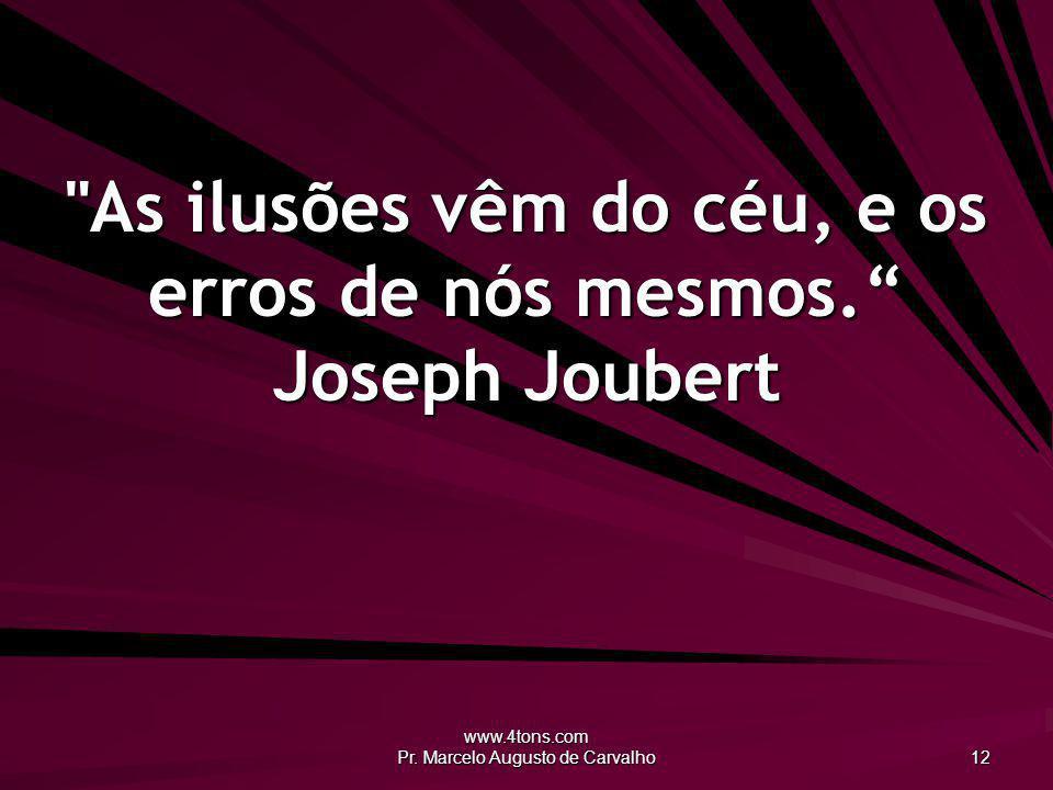 As ilusões vêm do céu, e os erros de nós mesmos. Joseph Joubert