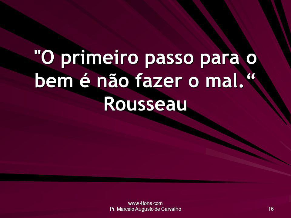 O primeiro passo para o bem é não fazer o mal. Rousseau