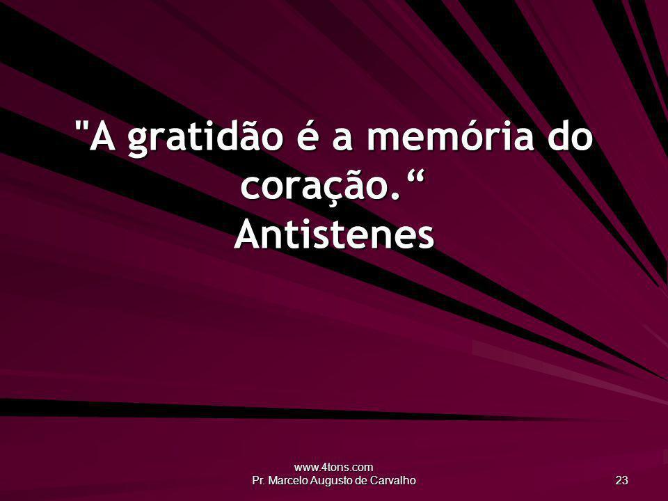 A gratidão é a memória do coração. Antistenes