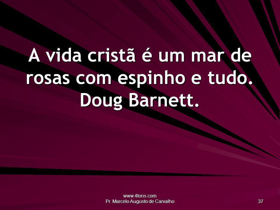 A vida cristã é um mar de rosas com espinho e tudo. Doug Barnett.