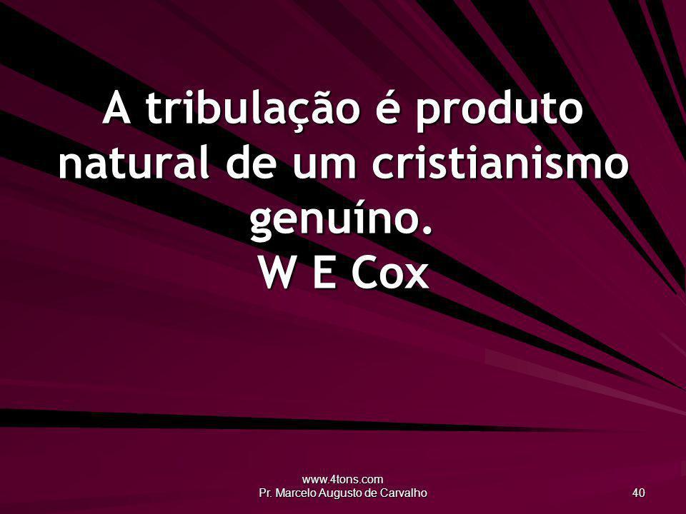 A tribulação é produto natural de um cristianismo genuíno. W E Cox