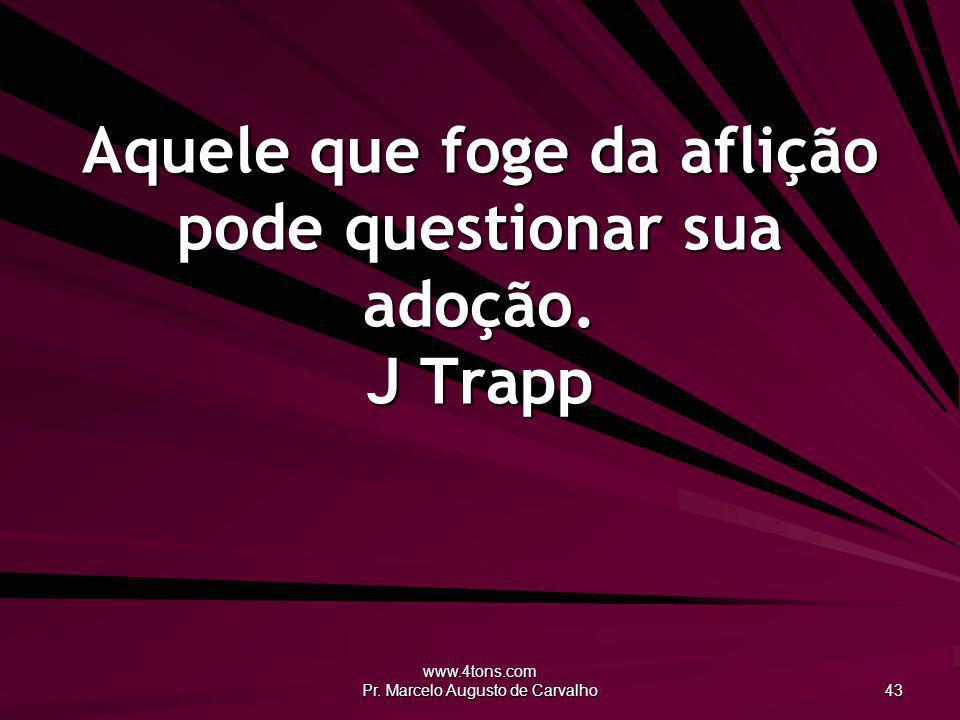 Aquele que foge da aflição pode questionar sua adoção. J Trapp