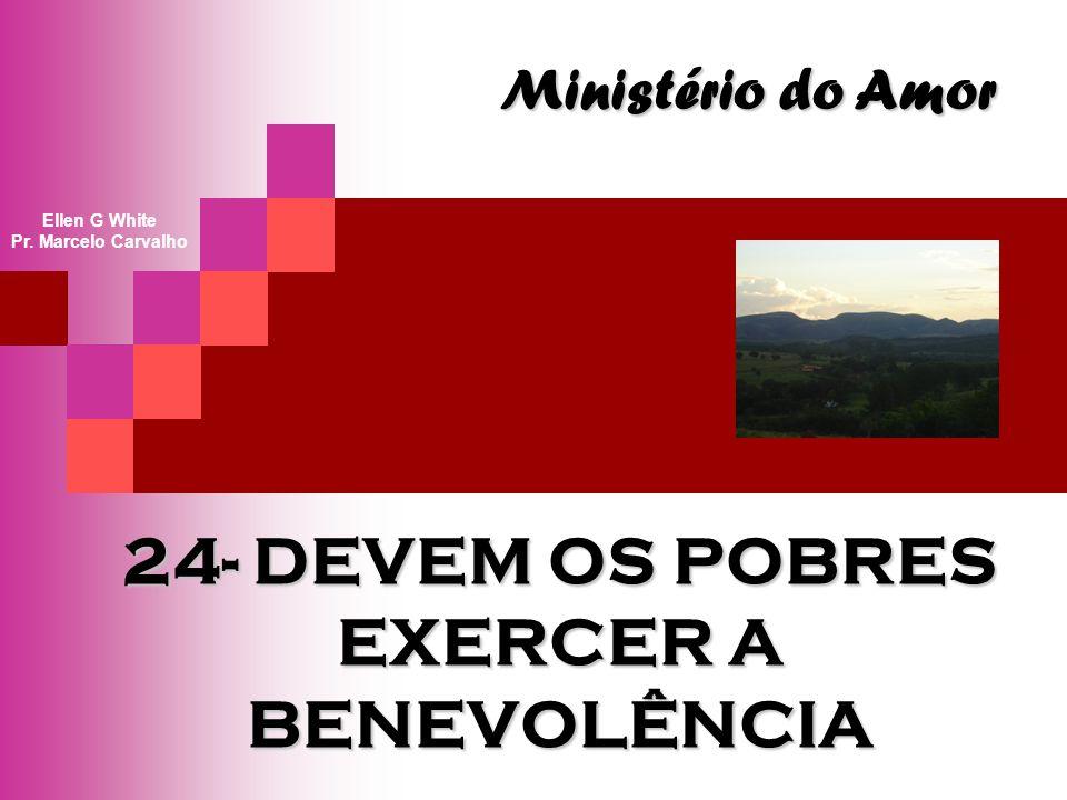 24- DEVEM OS POBRES EXERCER A BENEVOLÊNCIA