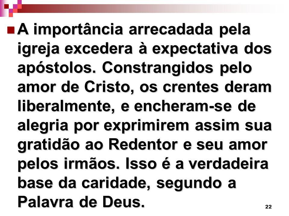 A importância arrecadada pela igreja excedera à expectativa dos apóstolos.