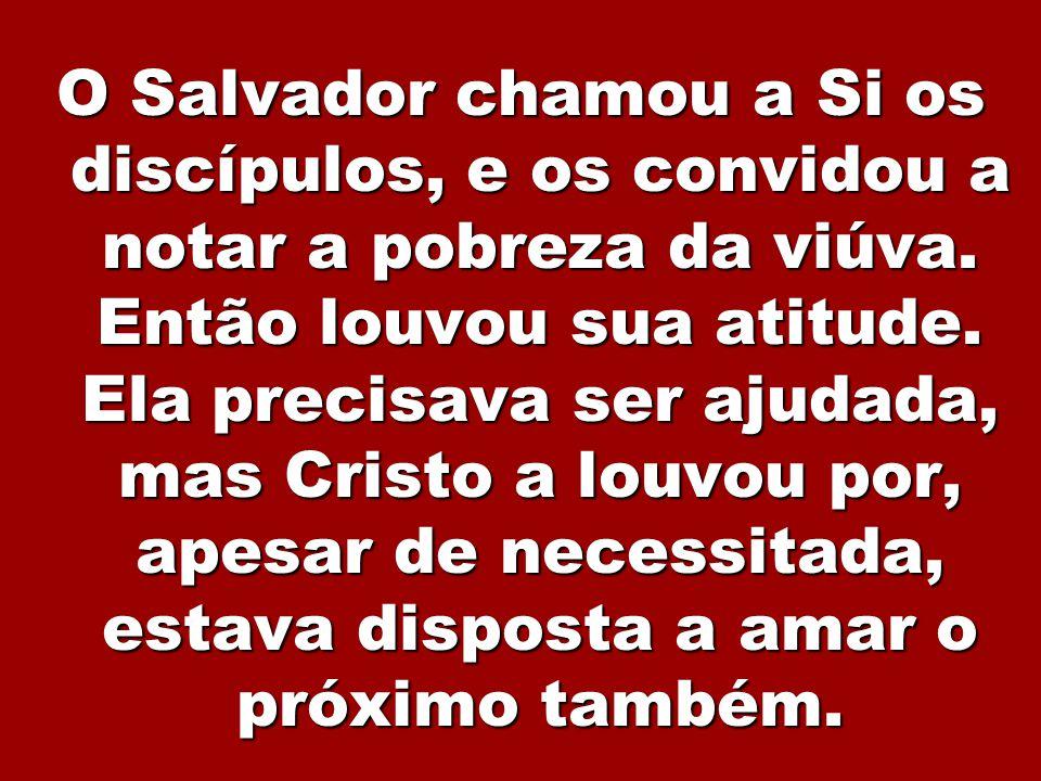 O Salvador chamou a Si os discípulos, e os convidou a notar a pobreza da viúva.