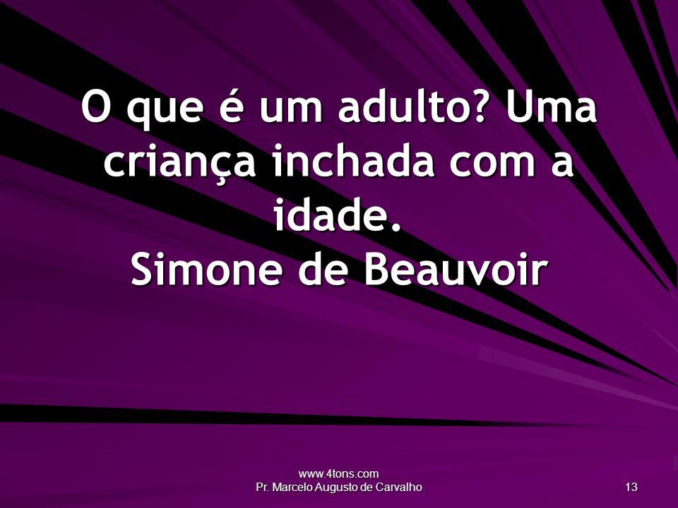 O que é um adulto Uma criança inchada com a idade. Simone de Beauvoir