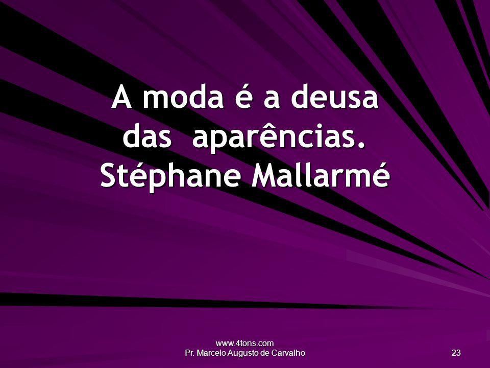 A moda é a deusa das aparências. Stéphane Mallarmé