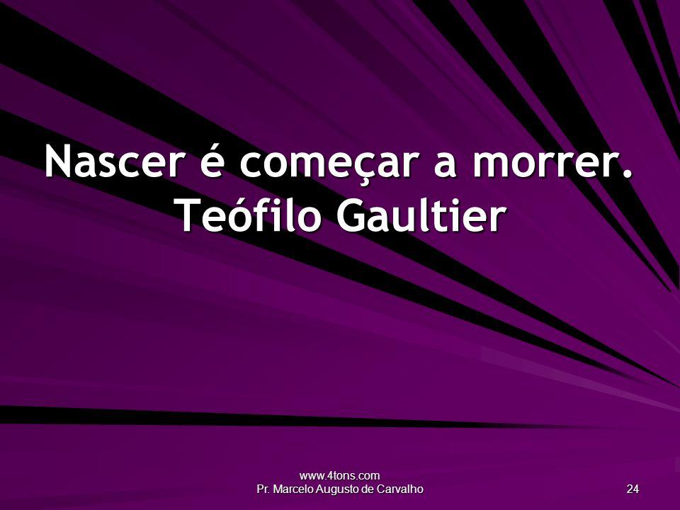 Nascer é começar a morrer. Teófilo Gaultier