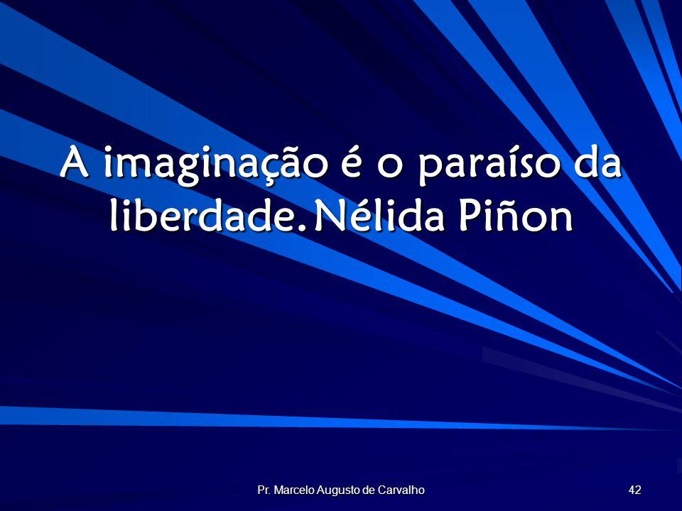 A imaginação é o paraíso da liberdade. Nélida Piñon