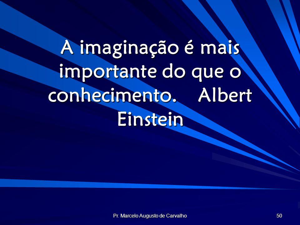 A imaginação é mais importante do que o conhecimento. Albert Einstein