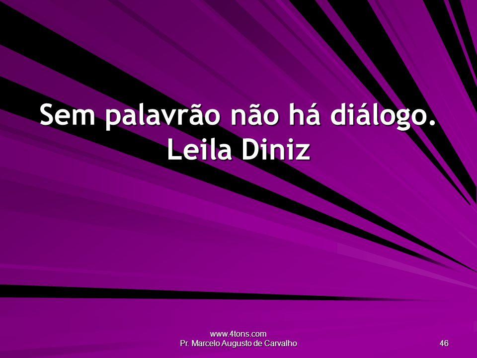 Sem palavrão não há diálogo. Leila Diniz