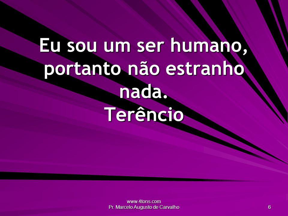 Eu sou um ser humano, portanto não estranho nada. Terêncio