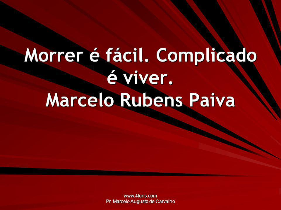 Morrer é fácil. Complicado é viver. Marcelo Rubens Paiva