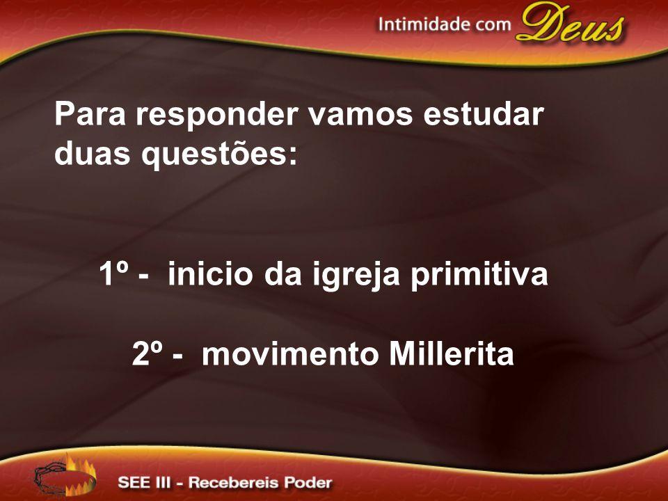 1º - inicio da igreja primitiva 2º - movimento Millerita