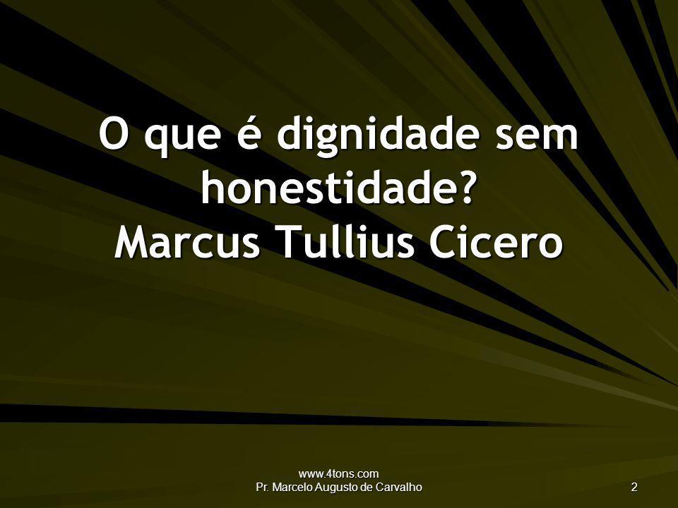 O que é dignidade sem honestidade Marcus Tullius Cicero