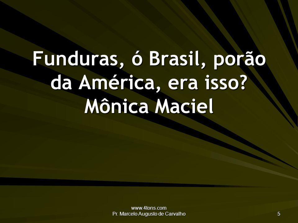 Funduras, ó Brasil, porão da América, era isso Mônica Maciel