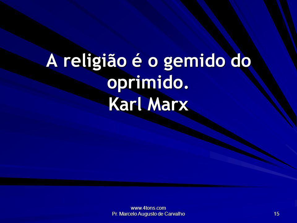 A religião é o gemido do oprimido. Karl Marx