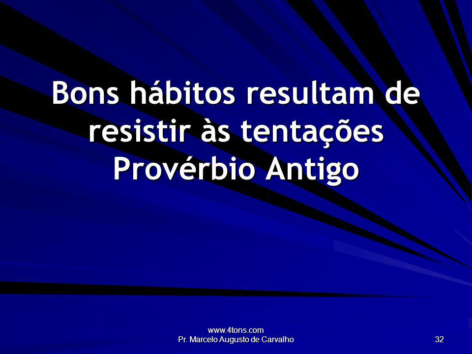 Bons hábitos resultam de resistir às tentações Provérbio Antigo
