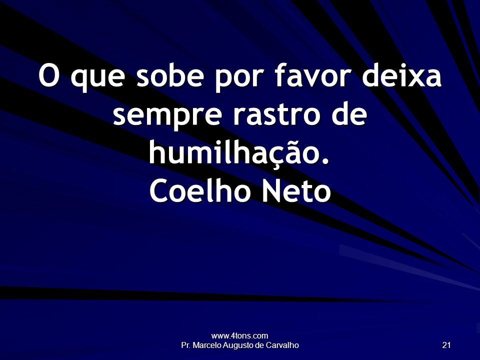 O que sobe por favor deixa sempre rastro de humilhação. Coelho Neto