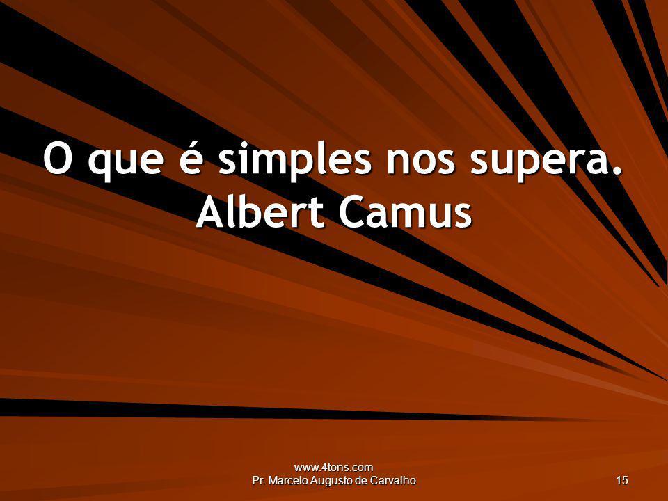O que é simples nos supera. Albert Camus