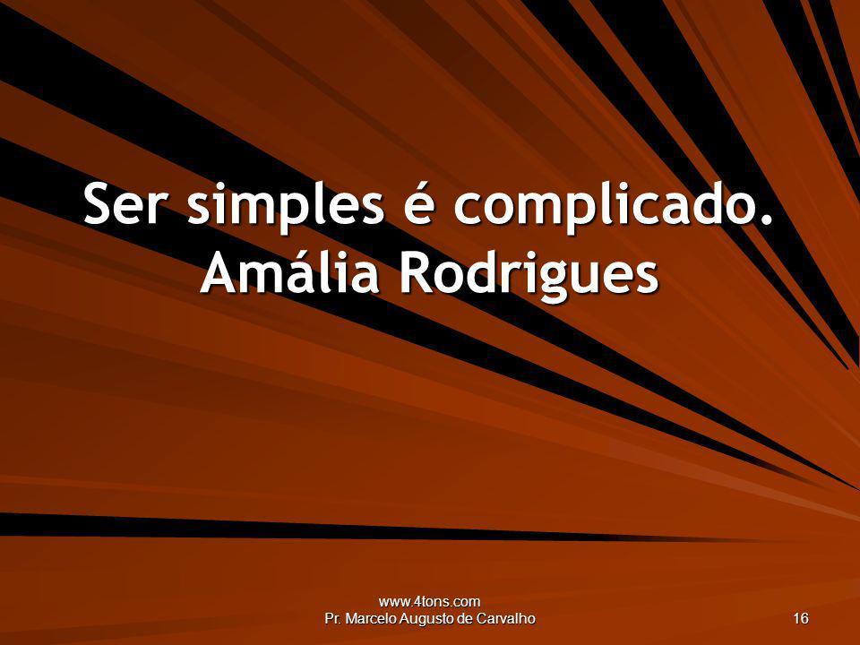 Ser simples é complicado. Amália Rodrigues