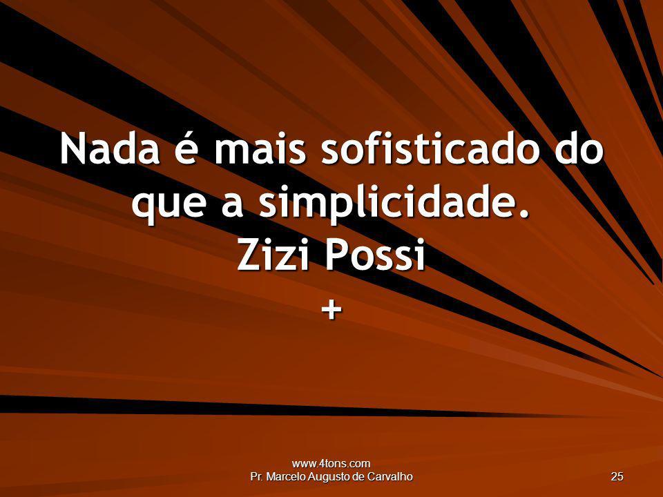 Nada é mais sofisticado do que a simplicidade. Zizi Possi +