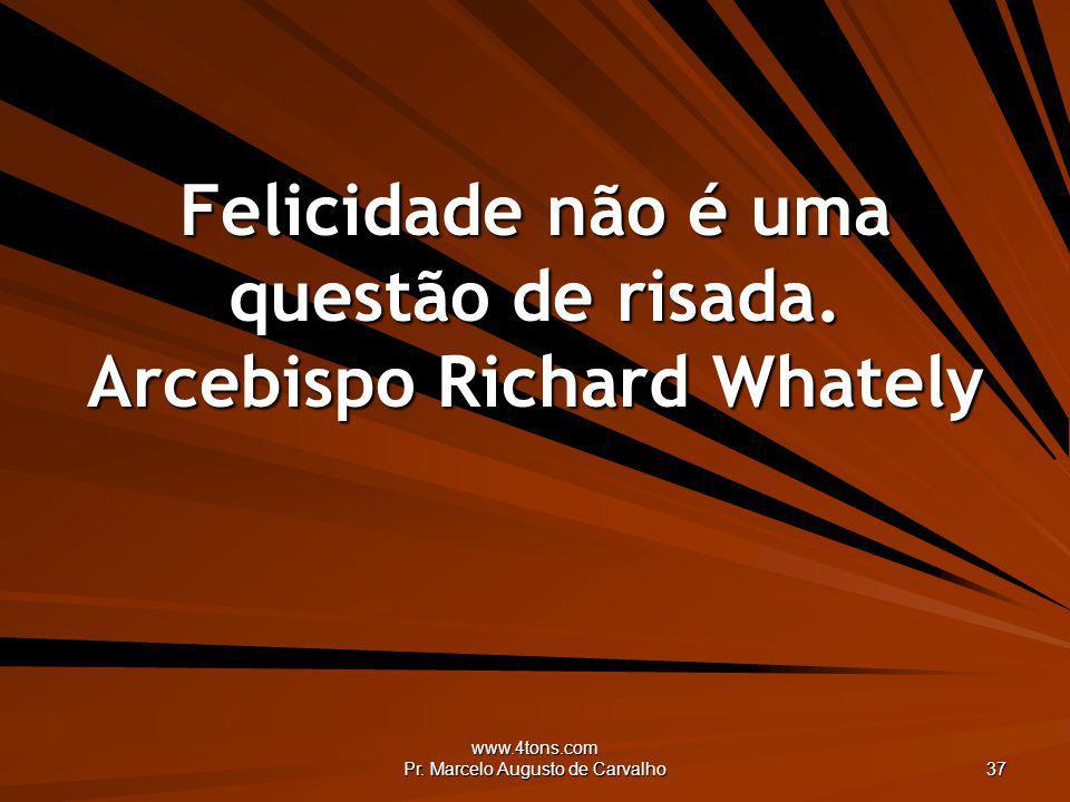 Felicidade não é uma questão de risada. Arcebispo Richard Whately