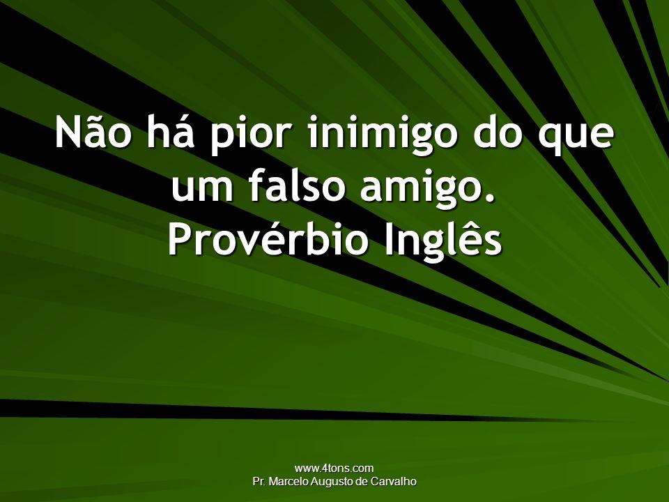 Não há pior inimigo do que um falso amigo. Provérbio Inglês