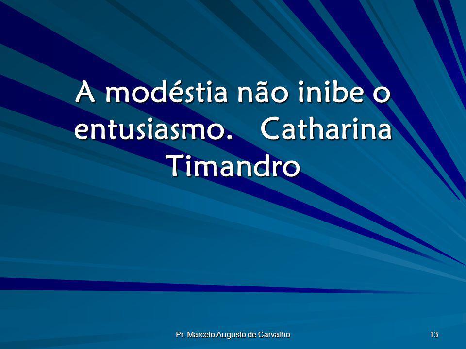 A modéstia não inibe o entusiasmo. Catharina Timandro