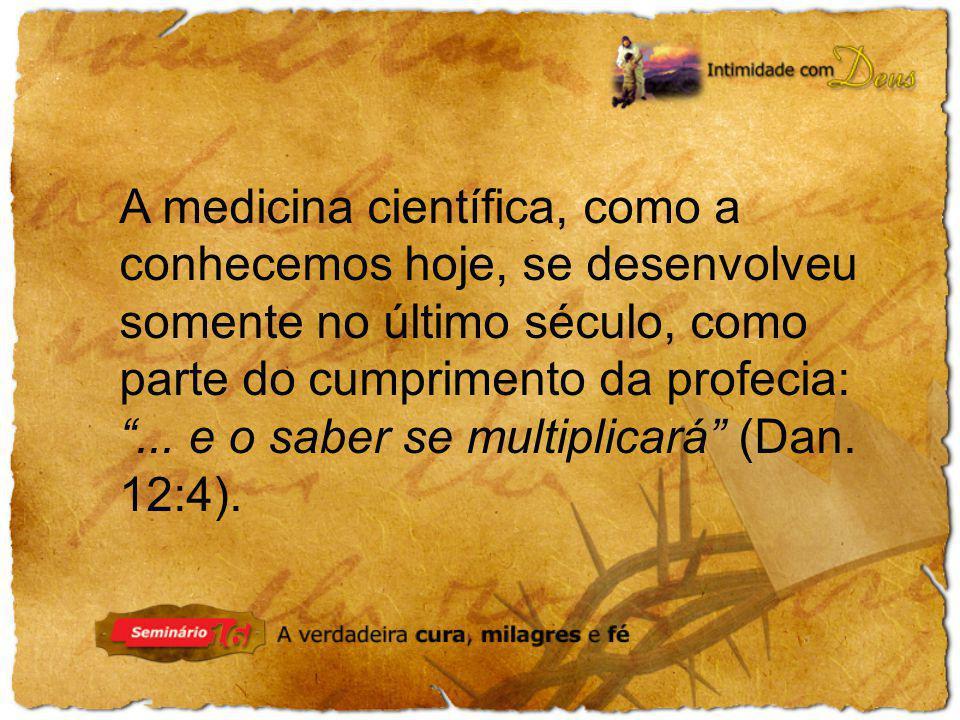 A medicina científica, como a conhecemos hoje, se desenvolveu somente no último século, como parte do cumprimento da profecia: ...