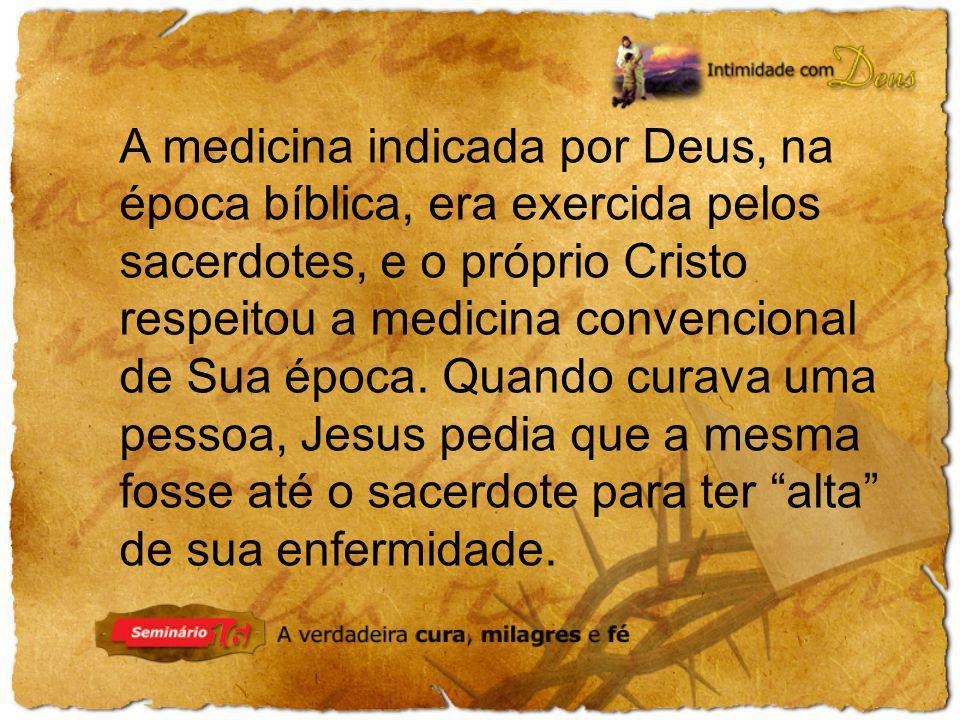 A medicina indicada por Deus, na época bíblica, era exercida pelos sacerdotes, e o próprio Cristo respeitou a medicina convencional de Sua época.