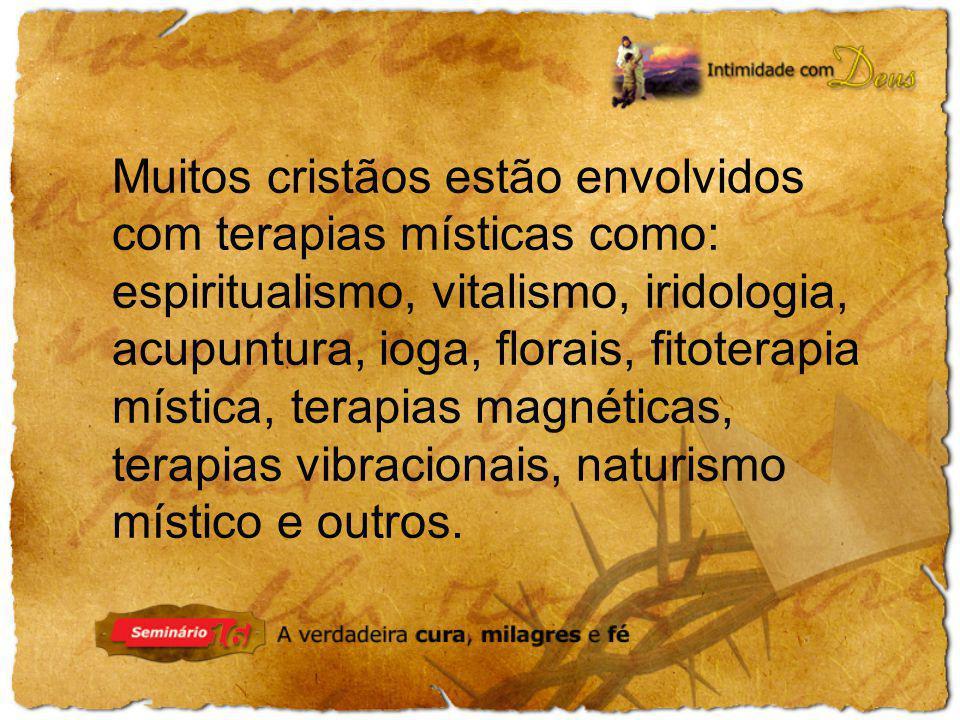 Muitos cristãos estão envolvidos com terapias místicas como: espiritualismo, vitalismo, iridologia, acupuntura, ioga, florais, fitoterapia mística, terapias magnéticas, terapias vibracionais, naturismo místico e outros.
