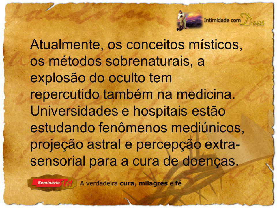 Atualmente, os conceitos místicos, os métodos sobrenaturais, a explosão do oculto tem repercutido também na medicina.