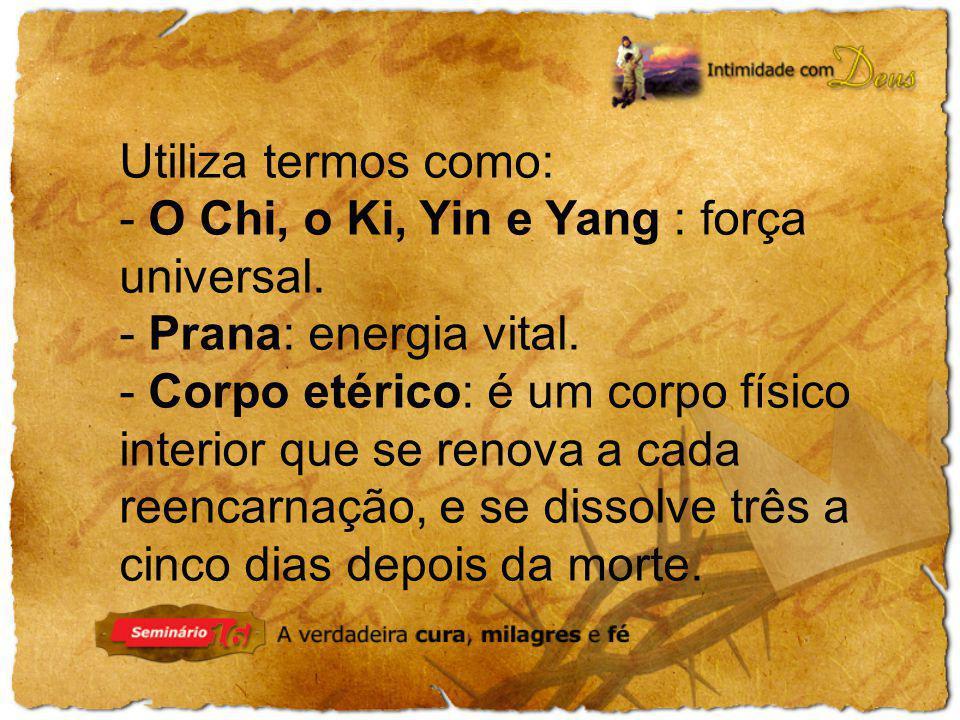 Utiliza termos como: - O Chi, o Ki, Yin e Yang : força universal. - Prana: energia vital.