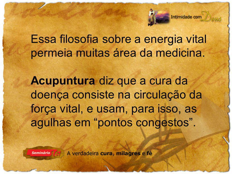 Essa filosofia sobre a energia vital permeia muitas área da medicina.