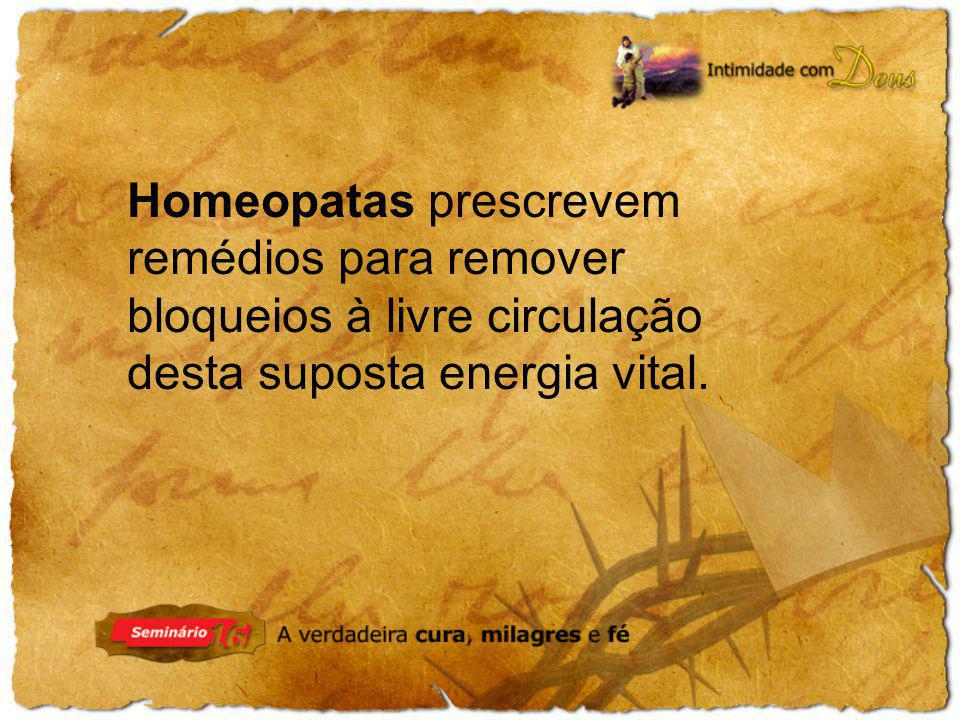 Homeopatas prescrevem remédios para remover bloqueios à livre circulação desta suposta energia vital.