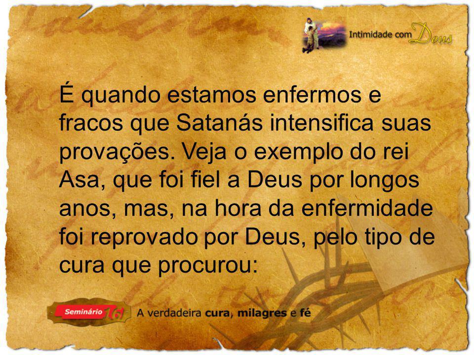 É quando estamos enfermos e fracos que Satanás intensifica suas provações.