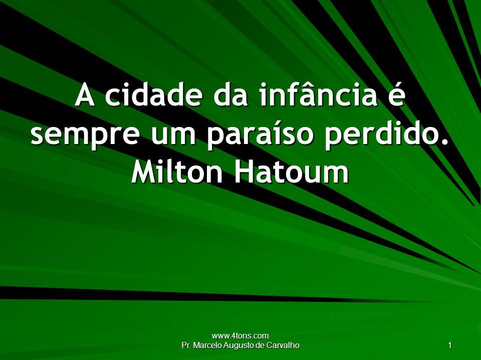 A cidade da infância é sempre um paraíso perdido. Milton Hatoum