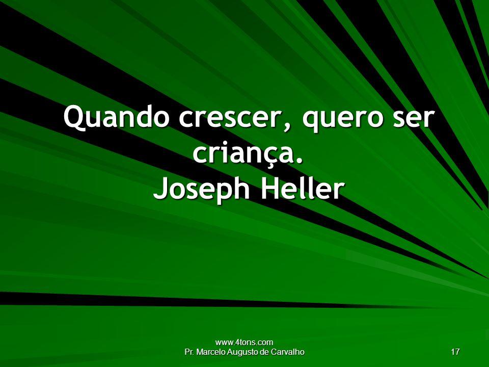 Quando crescer, quero ser criança. Joseph Heller