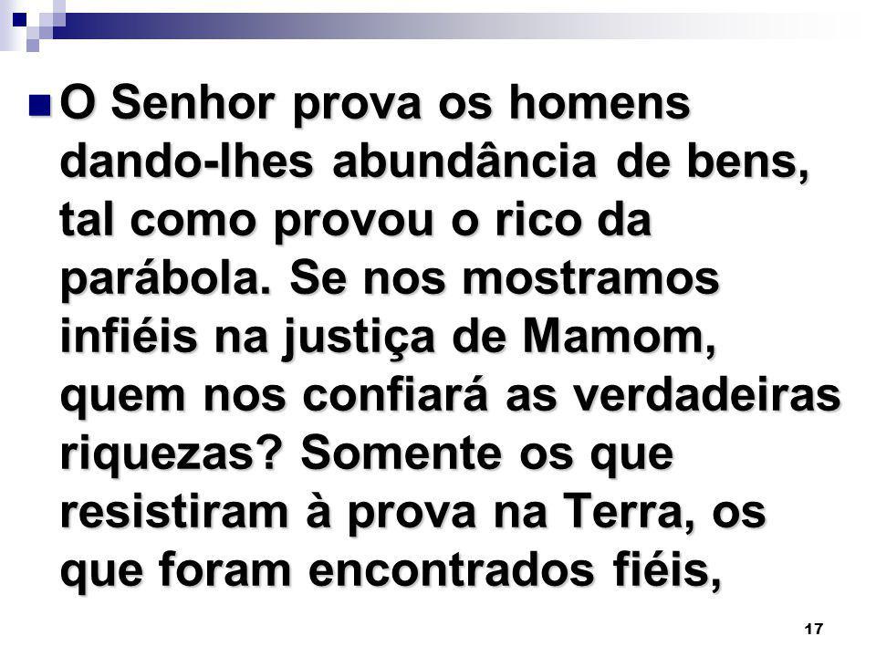 O Senhor prova os homens dando-lhes abundância de bens, tal como provou o rico da parábola.