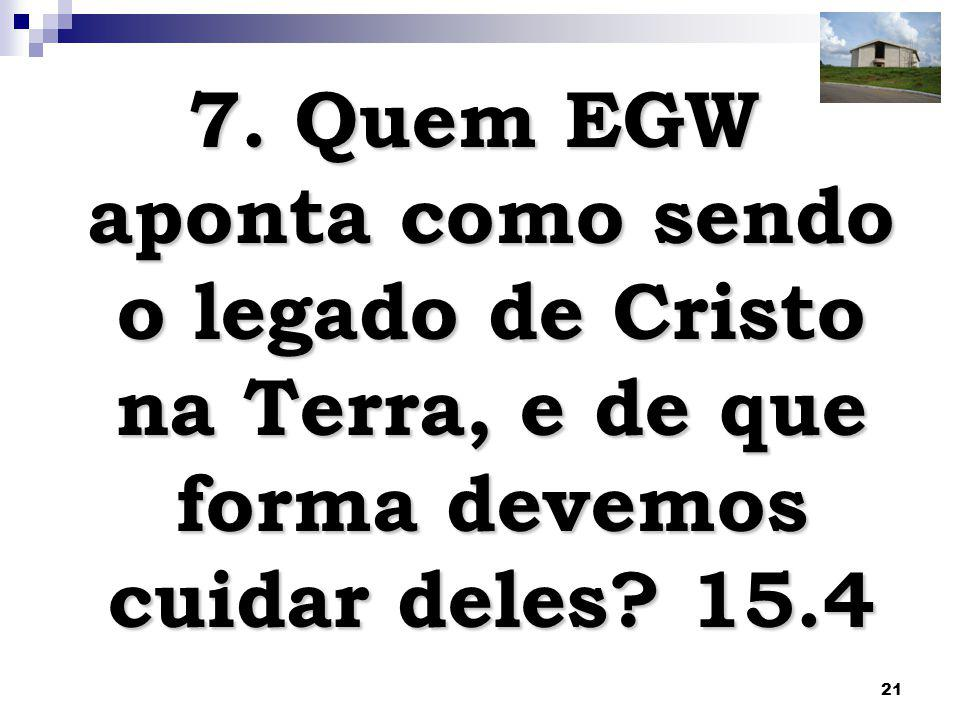 7. Quem EGW aponta como sendo o legado de Cristo na Terra, e de que forma devemos cuidar deles 15.4