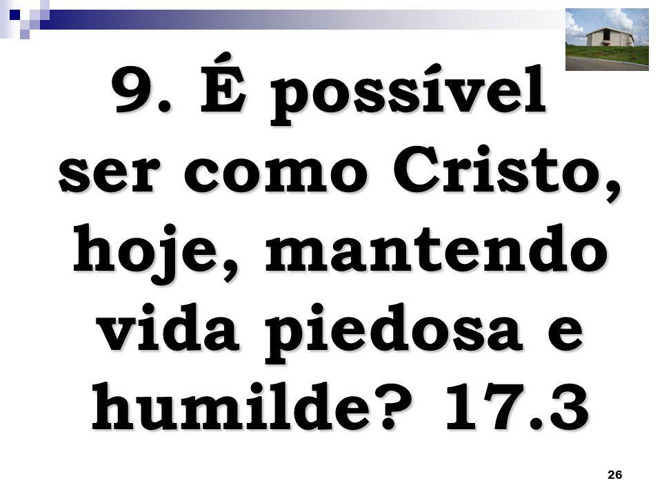 9. É possível ser como Cristo, hoje, mantendo vida piedosa e humilde