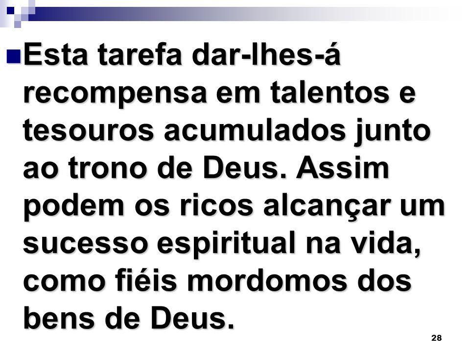 Esta tarefa dar-lhes-á recompensa em talentos e tesouros acumulados junto ao trono de Deus.