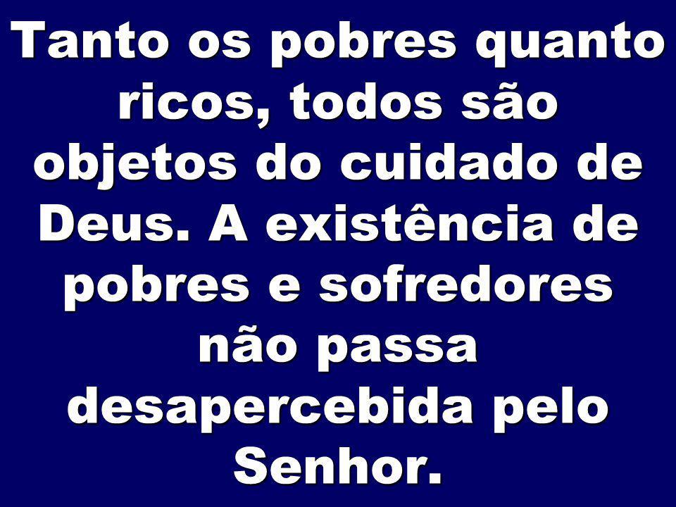 Tanto os pobres quanto ricos, todos são objetos do cuidado de Deus